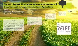 Learn more about the WIFE Project, and how it aims to achieve women's socio-economic empowerment via climate-smart agriculture.   http://prezi.com/f4ok6tdrxukg/the-wife-project-the-path-to-womens-socio-economic-empowerment-through-climate-smart-agriculture/