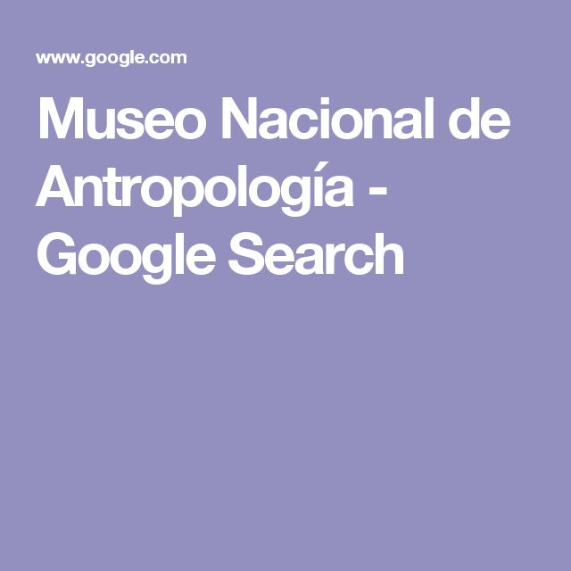 Museo Nacional de Antropología - Google Search