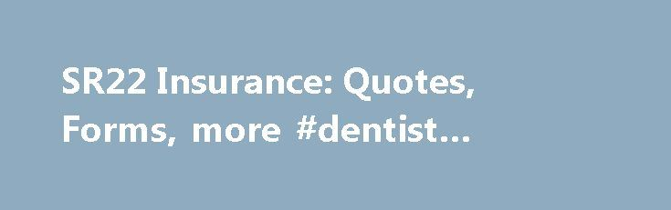 SR22 Insurance: Quotes, Forms, more #dentist #insurance http://insurance.remmont.com/sr22-insurance-quotes-forms-more-dentist-insurance/  #sr22 insurance quotes # SR 22 Insurance Summary: What Is an SR-22? SR-22 insurance is not a type of car insurance, but a guarantee of insurance that you need to request from your car insurance company. You need an SR-22 if you commit one of a number of serious violations, including DUI. SR-22 An SR-22 […]The post SR22 Insurance: Quotes, Forms, more…