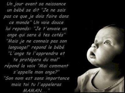 Un jour, avant sa naissance, un bébé dit : Je ne sais pas ce que je vais faire dans ce monde. Une douce voix lui répond : Tu auras un Ange à...