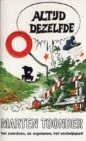 """Marten Toonder - Altijd dezelfde.   Met het geniale verhaal """"het overdoen"""" (zie ook http://nl.wikipedia.org/wiki/Het_overdoen), de argwaners en het verdwijnpunt"""