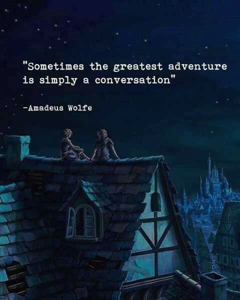 Sometimes the greatest adventure is simply a conversation.