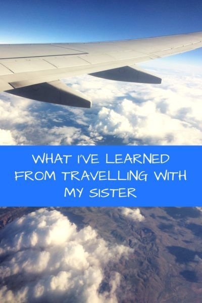 3 lessons I've learned from travelling from my sister