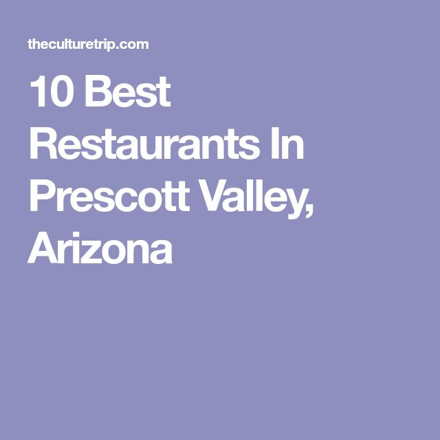 10 Best Restaurants In Prescott Valley Arizona Prescott Valley