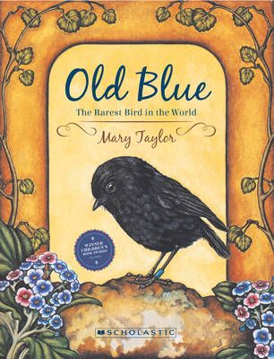 Old Blue. The Rarest Bird in the World by Mary Taylor.