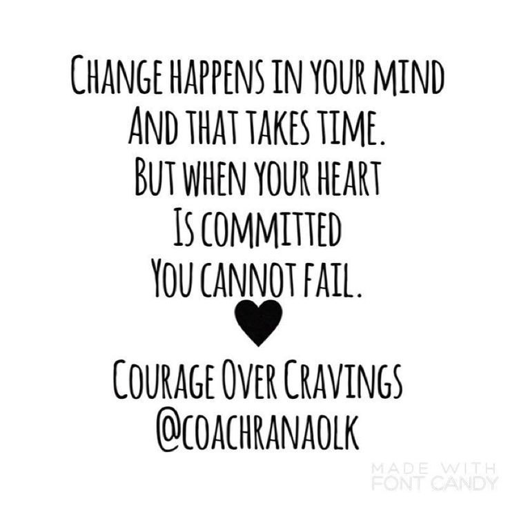 """It takes time and a lot of practice to create new habits of thinking and acting to achieve recovery. Its hard. It requires patience perseverance and there isnt a whole lot you can do to speed things up. Your heart? Thats what keeps you going. Your heart can be committed in an instant. You may have doubts. You might feel fear. But that doesnt have to stop you. Your committed heart will keep you going. Your mind comes up with all the fears. A committed heart says """"we WILL do this anyway""""."""