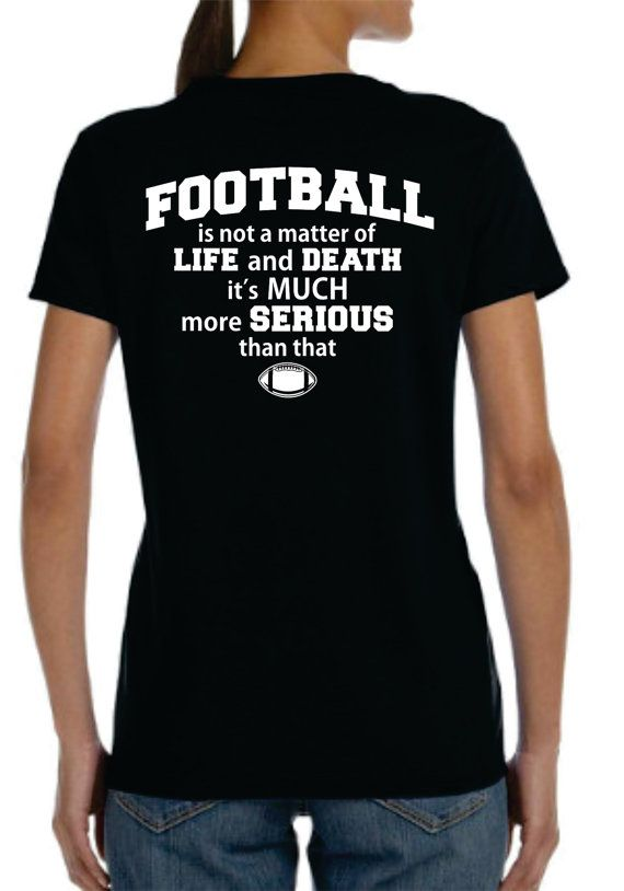 Football is not a matter of life and death it's much more serious Funny Womens football shirt, football mom by MashDesignsOnline, $23.00