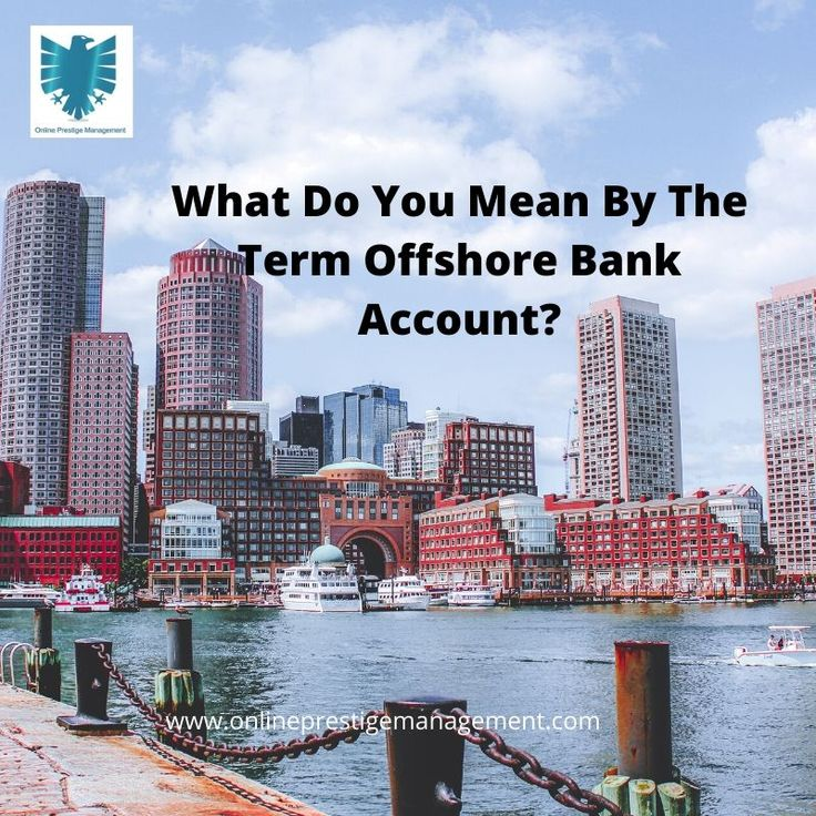 What Do You Mean By The Term Offshore Bank Account