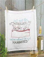 $14.99 Get out the toolbox we're about to get hammered is the sassy sentiment featured on this witty flour sack towel http://piperlillies.com/