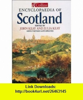 Collins Encyclopedia of Scotland (9780007103539) John Keay, Julia Keay , ISBN-10: 0007103530  , ISBN-13: 978-0007103539 ,  , tutorials , pdf , ebook , torrent , downloads , rapidshare , filesonic , hotfile , megaupload , fileserve