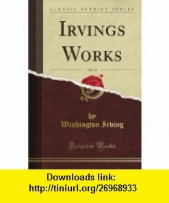 Irving Works, Vol. 13 (Classic Reprint) Washington Irving ,   ,  , ASIN: B008C4VVEU , tutorials , pdf , ebook , torrent , downloads , rapidshare , filesonic , hotfile , megaupload , fileserve
