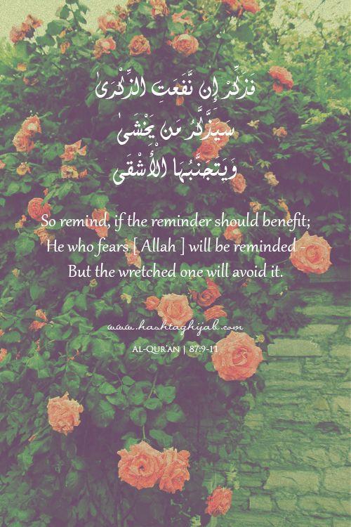 فَذَكِّرْ إِن نَّفَعَتِ الذِّكْرَىٰ * سَيَذَّكَّرُ مَن يَخْشَىٰ * وَيَتَجَنَّبُهَا الْأَشْقَى *  - Surah Al-A'la (87)