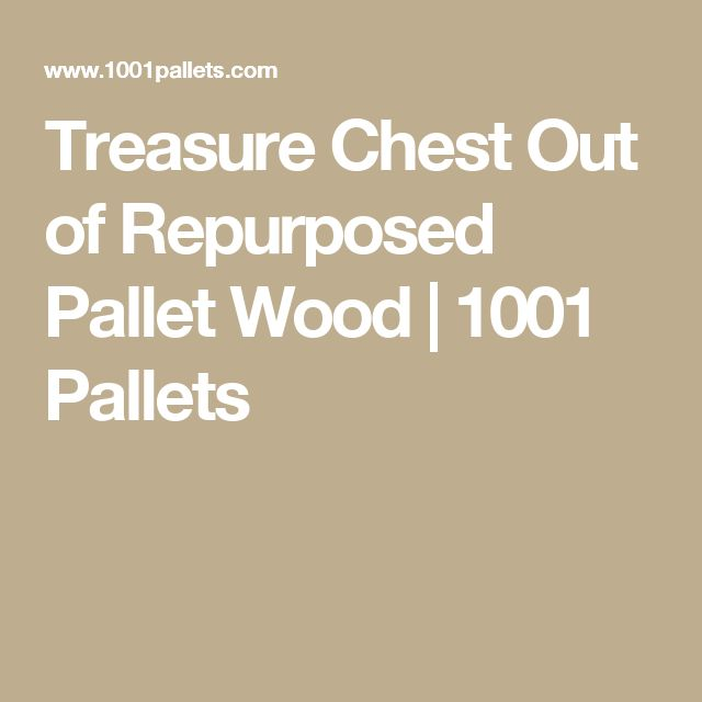 Treasure Chest Out of Repurposed Pallet Wood | 1001 Pallets