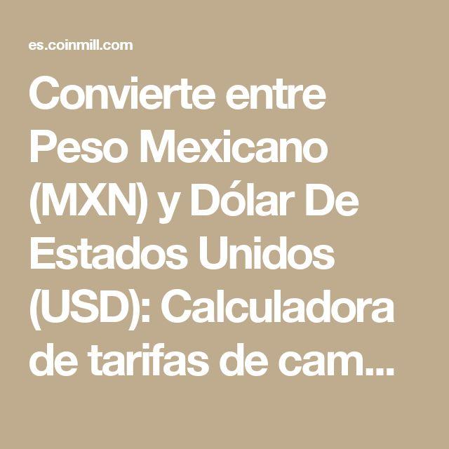 Convierte entre Peso Mexicano (MXN) y Dólar De Estados Unidos (USD): Calculadora de tarifas de cambio de divisas