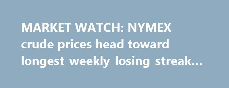 MARKET WATCH: NYMEX crude prices head toward longest weekly losing streak since 2015 http://betiforexcom.livejournal.com/25112916.html  US light, sweet crude oil prices on the New York Mercantile Exchange appear to be headed for their fourth consecutive weekly decline despite some modest increases on June 16. It would mark the longest weekly losing streak in about 2 years.The post MARKET WATCH: NYMEX crude prices head toward longest weekly losing streak since 2015 appeared first on…