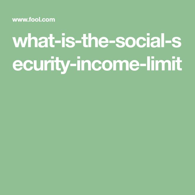 What Is The Social Security Income Limit?