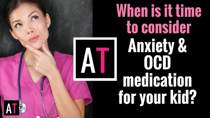 When is it Time to Consider Anxiety or OCD Medication for Kids?
