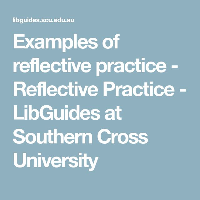 Examples of reflective practice - Reflective Practice - LibGuides at Southern Cross University