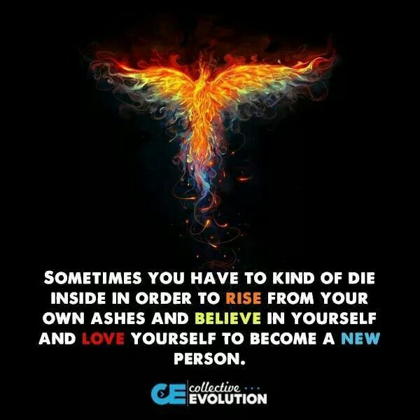 Beau Believe In Yourself, Love Yourself, Rise From Your Own Ashes And Become A New  Person.