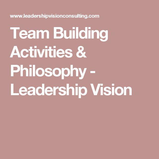 Team Building Activities & Philosophy - Leadership Vision