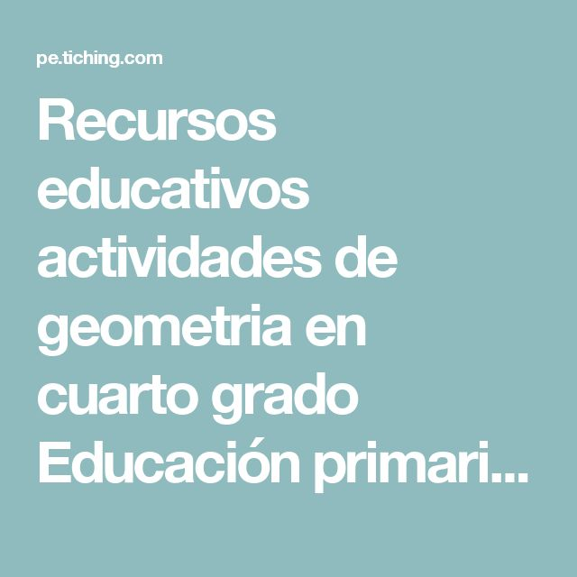 Recursos educativos actividades de geometria en cuarto grado Educación primaria - Tiching
