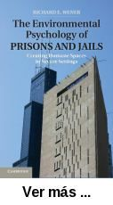 The environmental psychology of prisons and jails : creating      humane spaces in secure settings / Richard E. Wener. --      Cambridge : University Press, 2012 http://absysnet.bbtk.ull.es/cgi-bin/abnetopac01?TITN=505508