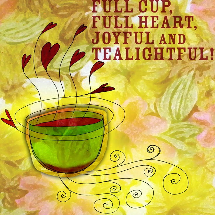 What my #Tea says to me September 5th. Full cup, full heart, joyFUL and TEAlightFUL :) Cheers!