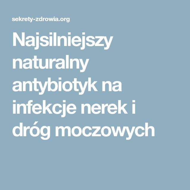 Najsilniejszy naturalny antybiotyk na infekcje nerek i dróg moczowych