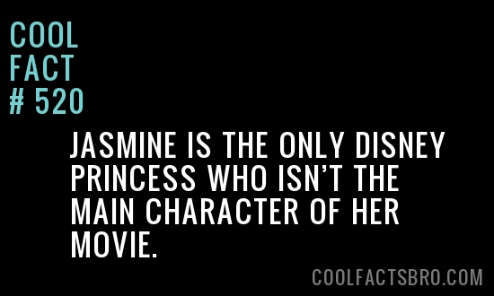 Cool Fact: Jasmine is the only Disney princess who isn't the main character of her movie