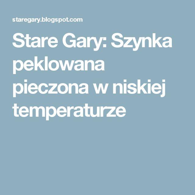 Stare Gary: Szynka peklowana pieczona w niskiej temperaturze