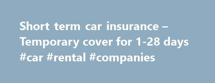Short term car insurance – Temporary cover for 1-28 days #car #rental #companies http://car.remmont.com/short-term-car-insurance-temporary-cover-for-1-28-days-car-rental-companies/  #temporary car insurance # Aviva short term car insurance Whether you need short term insurance for a car, a van, a classic car or a motor home, it s quick and easy to get covered for just one day, or for up to 28 days with us. We ll look after you with reliable insurance […]The post Short term car insurance –…