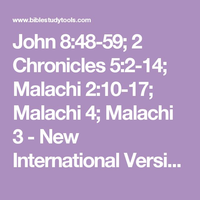 John 8:48-59; 2 Chronicles 5:2-14; Malachi 2:10-17; Malachi 4; Malachi 3 - New International Version - NIV - Bible Study Tools