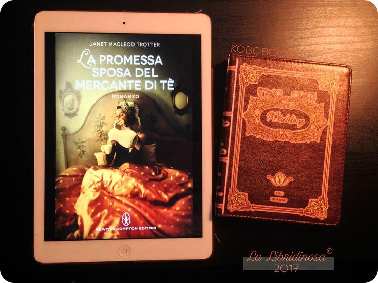 """Recensione """"La promessa sposa del mercante di tè"""" di Janet MacLeod Trotter pubblicato da Newton Compton  #recensione #lapromessasposadelmercanteditè #janetmacleodtrotter #newtoncompton #lalibridinosa"""
