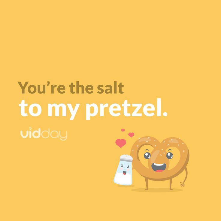 Show the salt to your pretzel really how you feel at vidday.