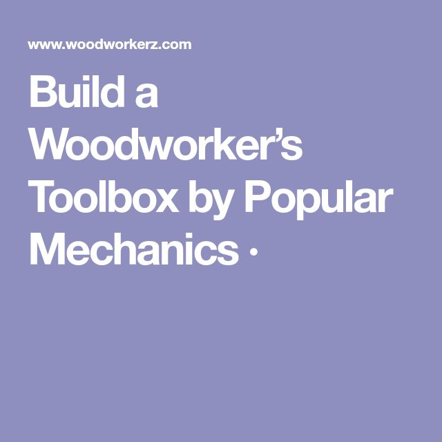 Build a Woodworker's Toolbox by Popular Mechanics ·