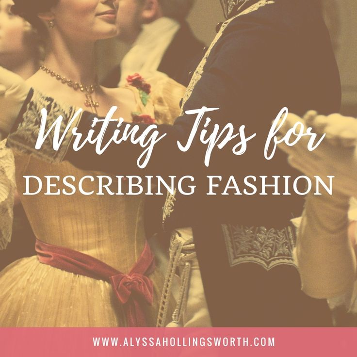 I believe that less is more when it comes to describing fashion. So I thought I'd share some of the things I've learned about writing fashion into a scene.