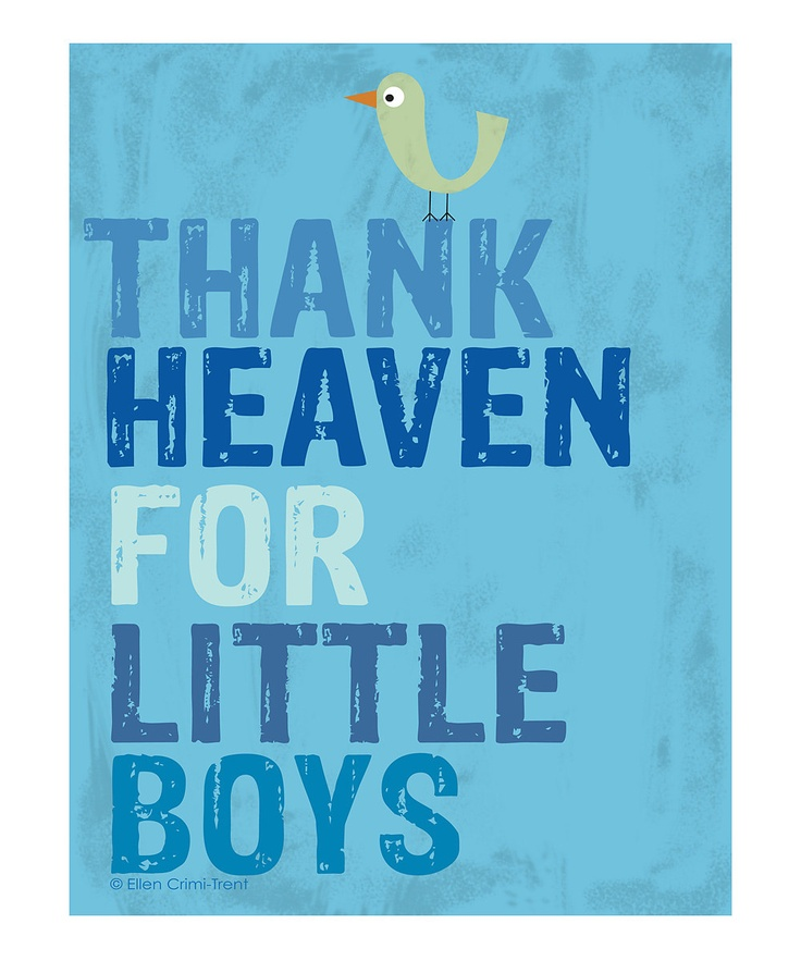 For all my friends having little baby boys in just a few months!!  'Thank Heaven for Little Boys' Print