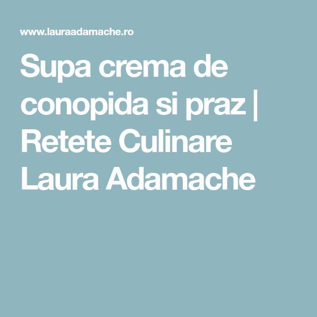 Supa crema de conopida si praz | Retete Culinare Laura Adamache