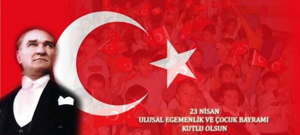 23 Nisan Ulusal Egemenlik ve Çocuk Bayramımız Kutlu Olsun!..