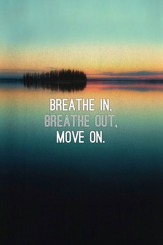 Breathe in. Breathe out. Move on.   Quotes   Pinterest