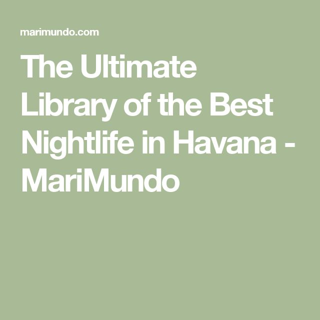 The Ultimate Library of the Best Nightlife in Havana - MariMundo