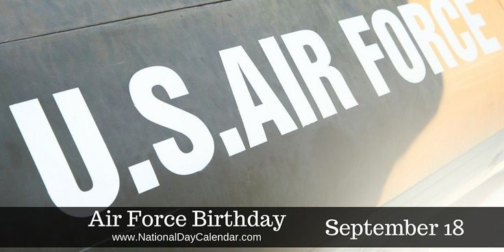 Air Force Birthday - September 18 ~ On September 18, we commemorate the establishment of The United States Air Force. Almost from the moment the Wright brothers found a way to soar with the birds, aeronautical pursuits were incorporated into the military. However, it was not until September 18, 1947, that the US Air Force was a separate branch of the Armed Forces.