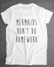 Mermaids niet Huiswerk Letters Vrouwen Tshirt Katoen Casual Grappig Shirt Voor Lady Wit Top Tee Harajuku Hipster ZT203-130(China (Mainland))