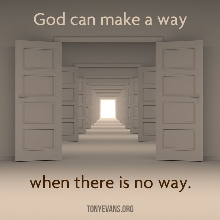 God can make a way when there is no way.   TonyEvans.org