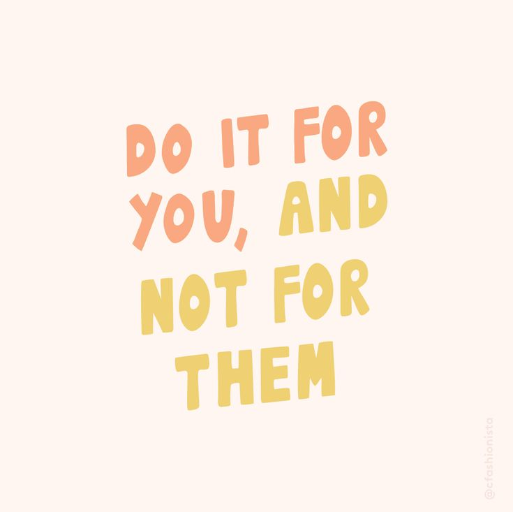 Quote about doing things for yourself and self-empowerment.