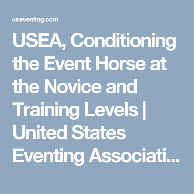 USEA, Conditioning the Event Horse at the Novice and Training Levels | United States Eventing Association, Inc. - US National Combined Training, Horse Trials: Dressage, Cross Country, Show Jumping