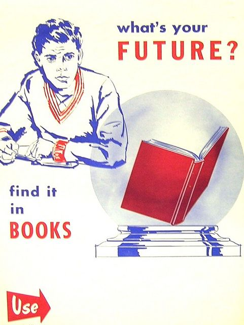 """RETRO POSTER - What's in Your Future? by Enokson, via Flickr.""      Oh my, vintage 1960's library posters.  I subscribe to the ResearchBuzz listserv and this Flickr page was mentioned today, 8/16/12.  So funny and a true ""blast from the past.""  ENJOY!"