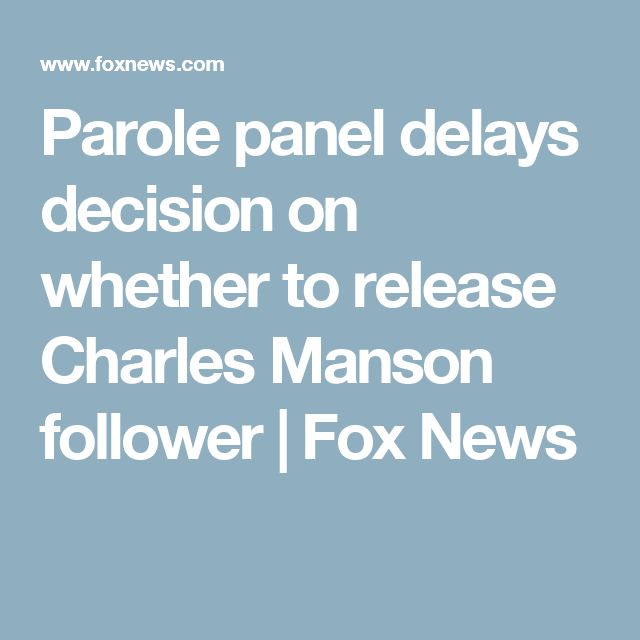 Parole panel delays decision on whether to release Charles Manson follower | Fox News