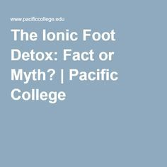 The Ionic Foot Detox: Fact or Myth? | Pacific College