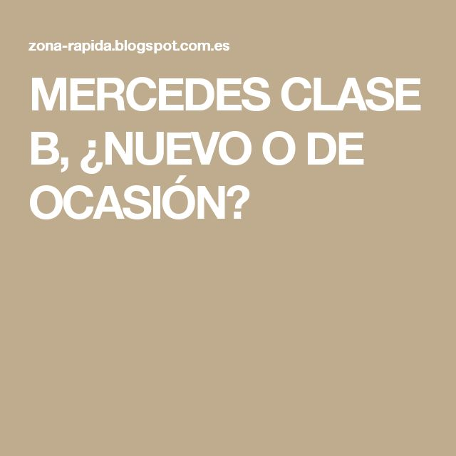 MERCEDES CLASE B, ¿NUEVO O DE OCASIÓN?